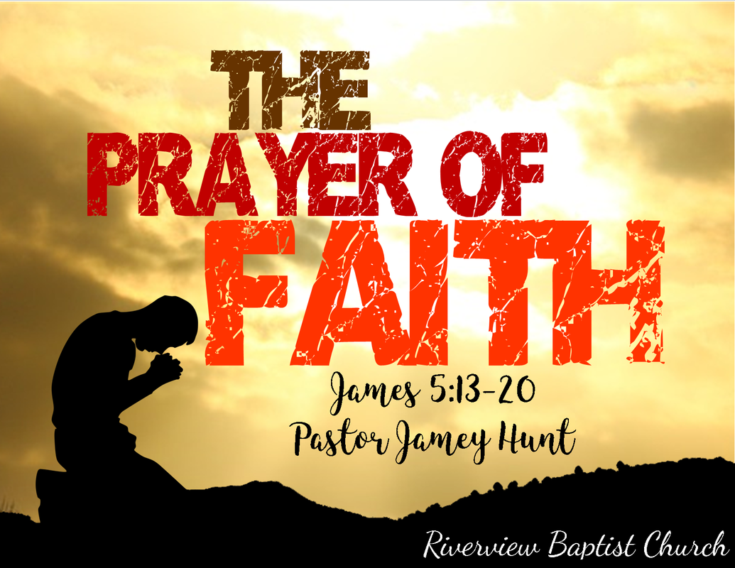 The Prayer Of Faith Riverview Baptist Church